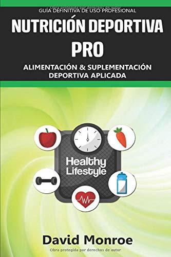 NUTRICIÓN DEPORTIVA PRO: Alimentación y suplementación aplicada. Entrenamiento para alto rendimiento. Guía definitiva de uso profesional. (Spanish Edition)