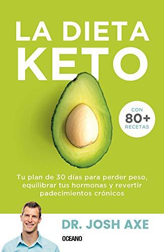 Dieta Keto, La. Tu plan de 30 días para perder peso, equilibrar tus hormonas y revertir padecimientos crónicos