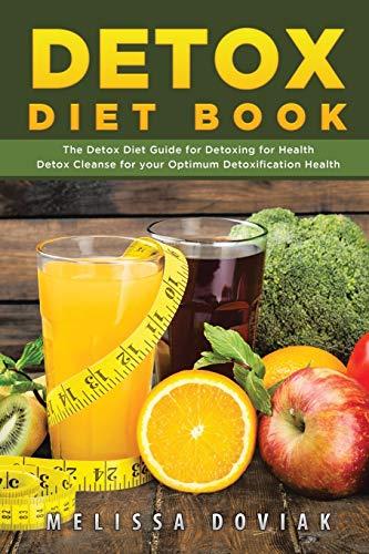 Detox Diet Book: The Detox Diet Guide for Detoxing for Health. Detox Cleanse for Your Optimum Detoxification Health
