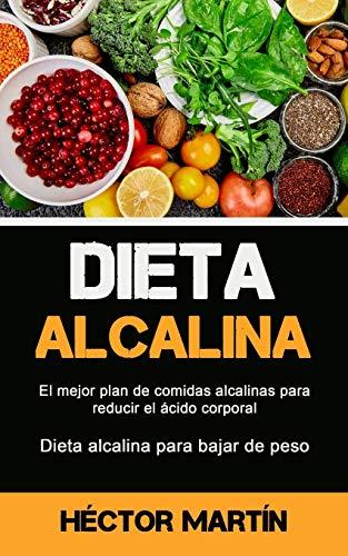 Dieta Alcalina: El mejor plan de comidas alcalinas para reducir el ácido corporal (Dieta alcalina para bajar de peso)