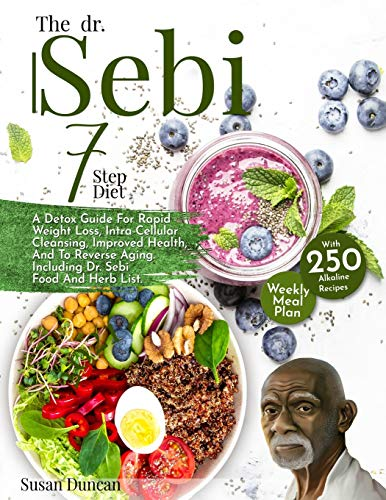 The Dr. Sebi 7-Step Diet: A Detox Guide With 250 Alkaline Recipes For Rapid Weight Loss, Intra-Cellular Cleansing, Improved Health, And To Reverse Aging. Including Dr. Sebi Food And Herb List